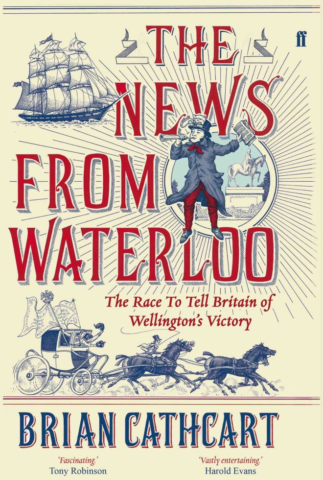 The cover of Professor Brain Cathcart\'s book, The News from Waterloo: The Race to tell Britain of Wellington\'s triumph