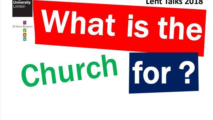 The Church as ... Lent Talks with All Saints' Church